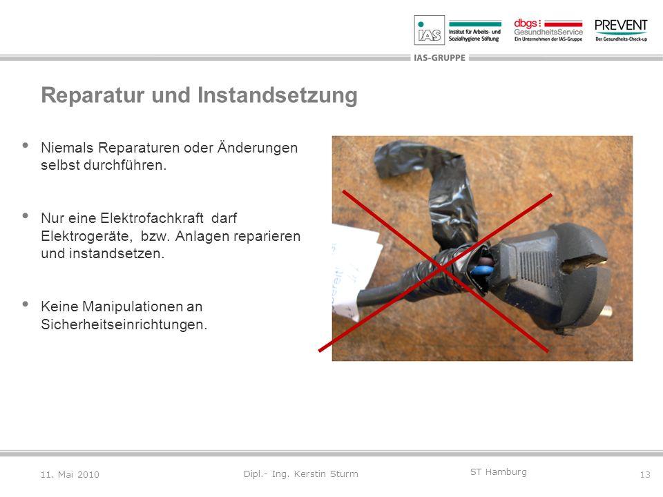 13 ST Hamburg Dipl.- Ing. Kerstin Sturm Niemals Reparaturen oder Änderungen selbst durchführen. Nur eine Elektrofachkraft darf Elektrogeräte, bzw. Anl