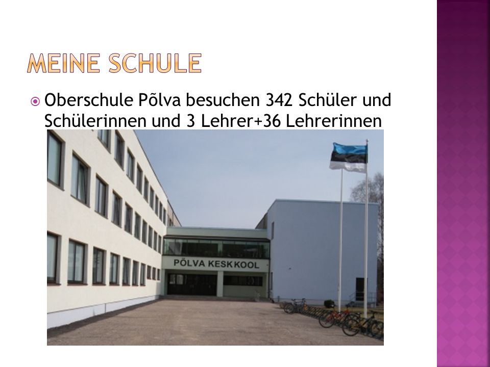 Oberschule Põlva besuchen 342 Schüler und Schülerinnen und 3 Lehrer+36 Lehrerinnen