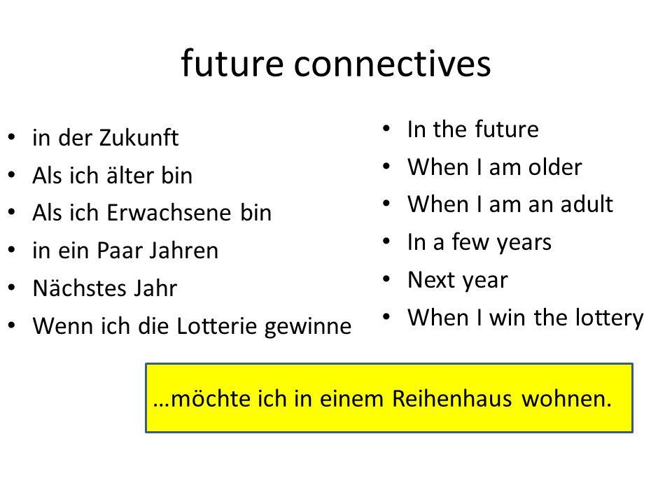 future connectives in der Zukunft Als ich älter bin Als ich Erwachsene bin in ein Paar Jahren Nächstes Jahr Wenn ich die Lotterie gewinne In the futur