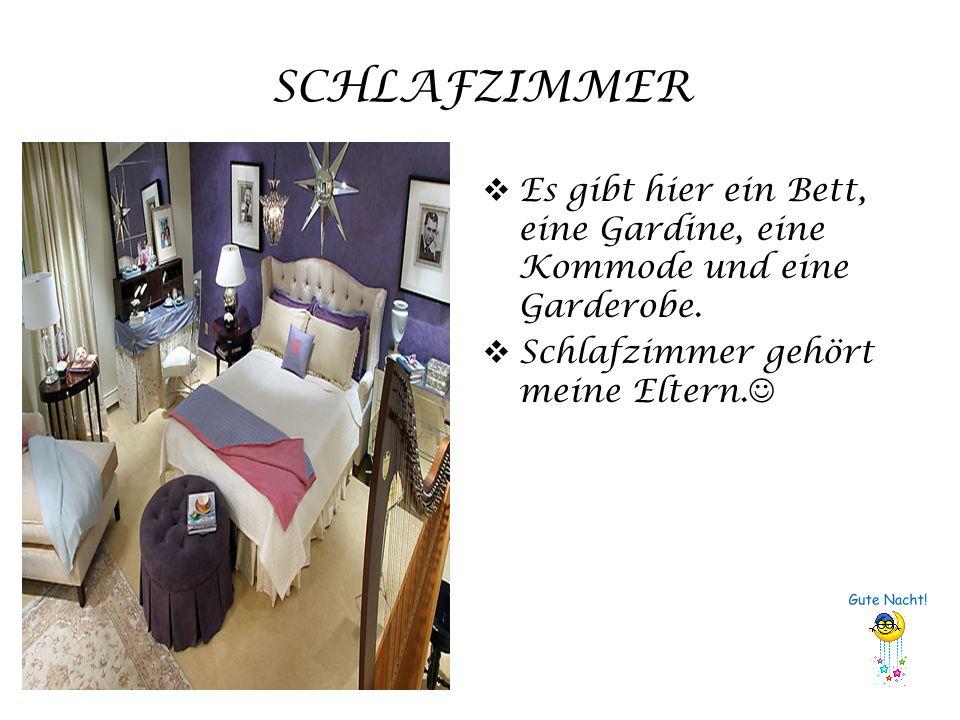 SCHLAFZIMMER Es gibt hier ein Bett, eine Gardine, eine Kommode und eine Garderobe. Schlafzimmer gehört meine Eltern.