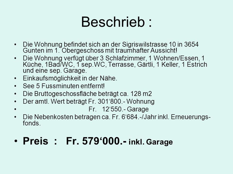 Beschrieb : Die Wohnung befindet sich an der Sigriswilstrasse 10 in 3654 Gunten im 1. Obergeschoss mit traumhafter Aussicht! Die Wohnung verfügt über