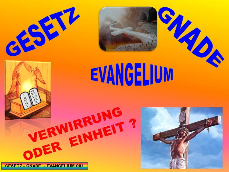 VERWIRRUNG ODER EINHEIT ? GESETZ – GNADE - EVANGELIUM 001