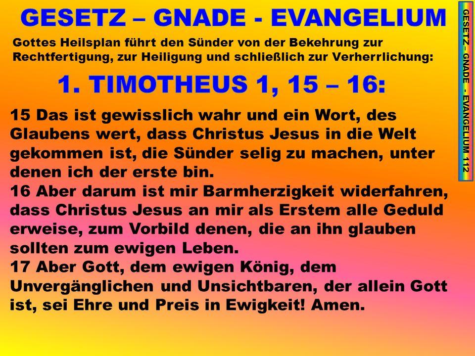 Gottes Heilsplan führt den Sünder von der Bekehrung zur Rechtfertigung, zur Heiligung und schließlich zur Verherrlichung: 15 Das ist gewisslich wahr und ein Wort, des Glaubens wert, dass Christus Jesus in die Welt gekommen ist, die Sünder selig zu machen, unter denen ich der erste bin.