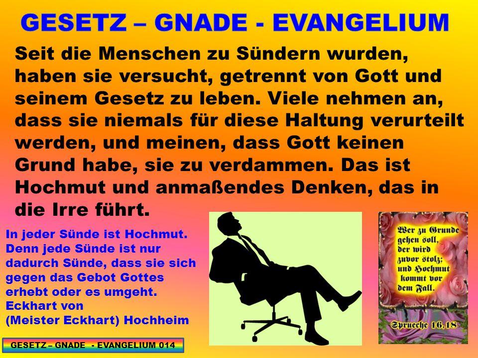 Seit die Menschen zu Sündern wurden, haben sie versucht, getrennt von Gott und seinem Gesetz zu leben.