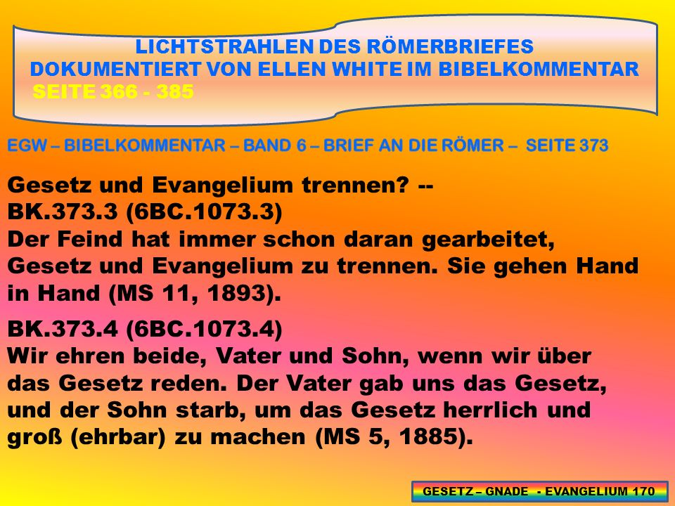 LICHTSTRAHLEN DES RÖMERBRIEFES DOKUMENTIERT VON ELLEN WHITE IM BIBELKOMMENTAR SEITE 366 - 385 Gesetz und Evangelium trennen.