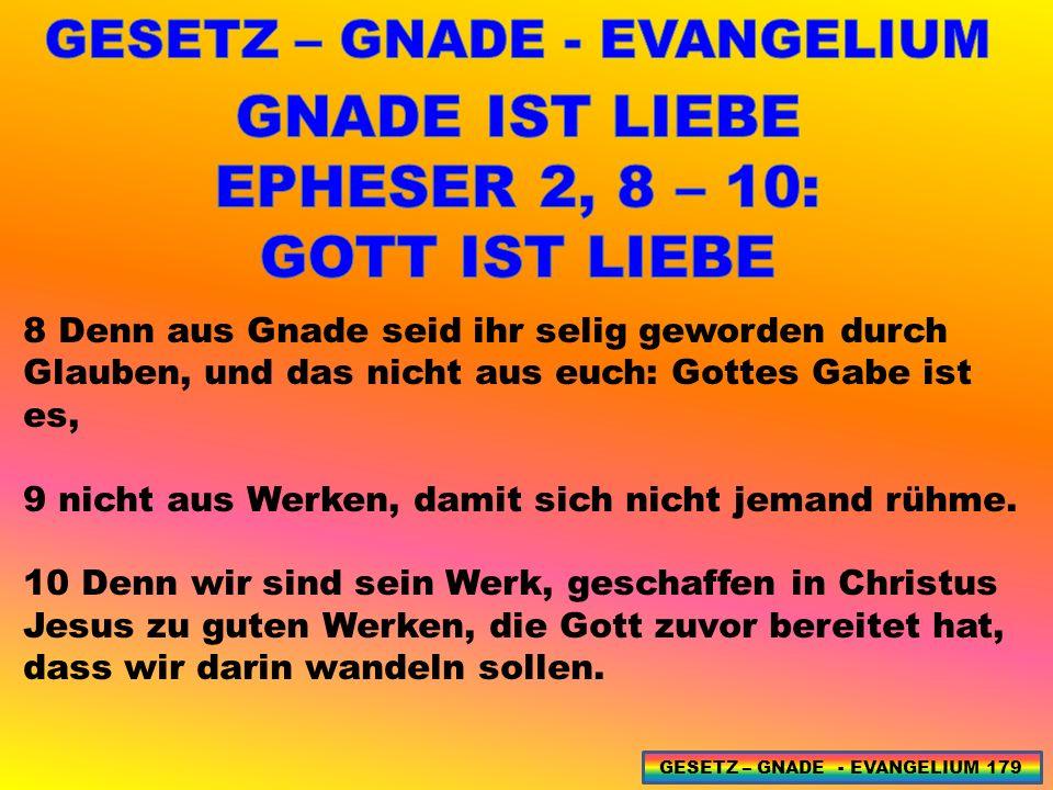 8 Denn aus Gnade seid ihr selig geworden durch Glauben, und das nicht aus euch: Gottes Gabe ist es, 9 nicht aus Werken, damit sich nicht jemand rühme.