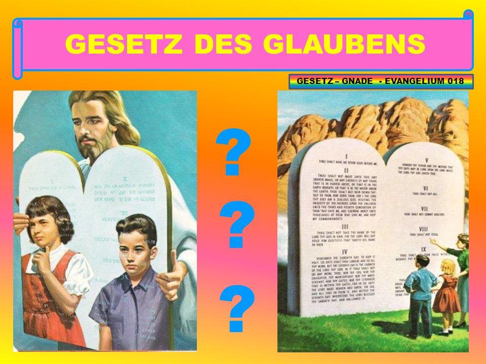 GESETZ DES GLAUBENS GESETZ – GNADE - EVANGELIUM 018
