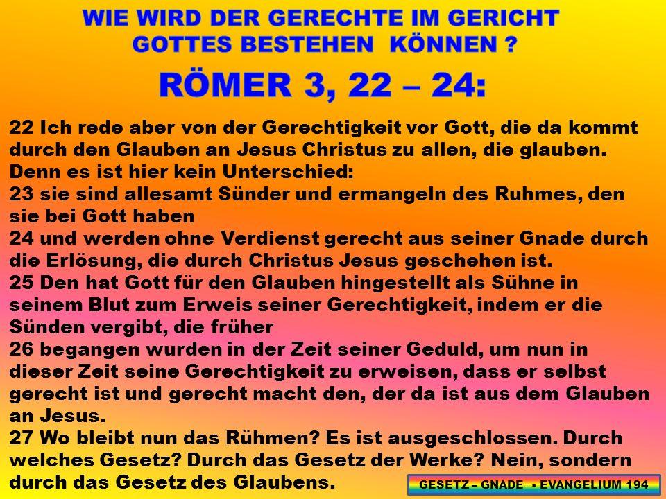 22 Ich rede aber von der Gerechtigkeit vor Gott, die da kommt durch den Glauben an Jesus Christus zu allen, die glauben.