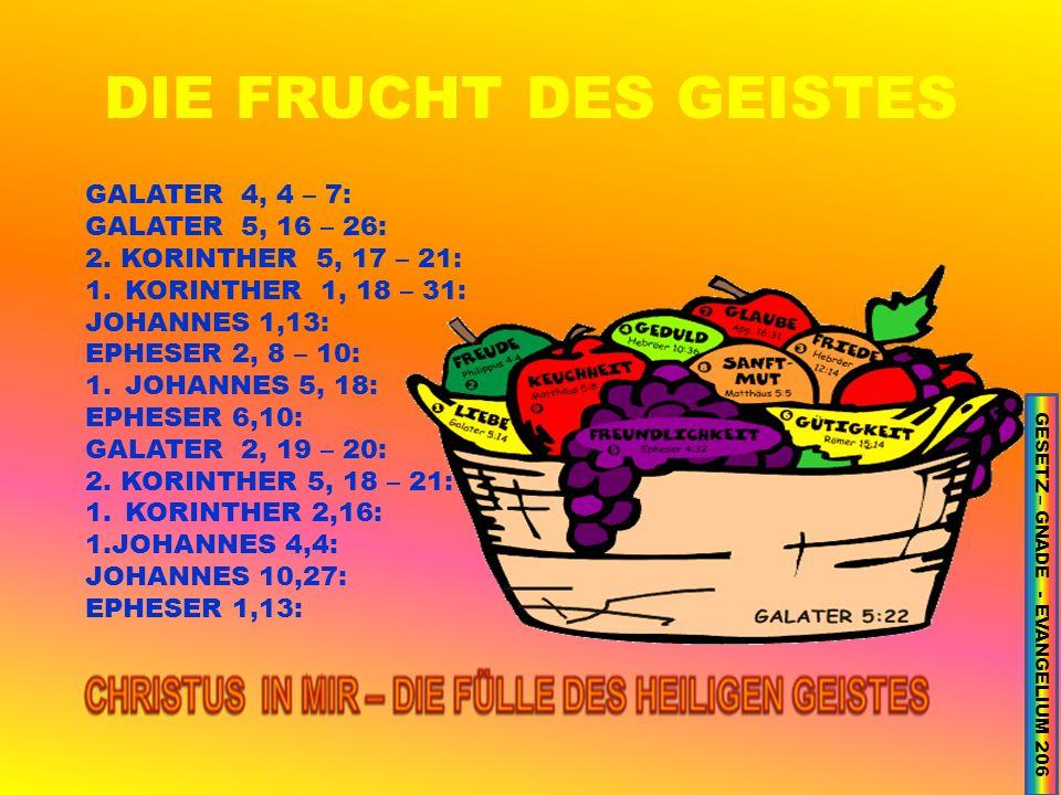 DIE FRUCHT DES GEISTES GALATER 4, 4 – 7: GALATER 5, 16 – 26: 2.