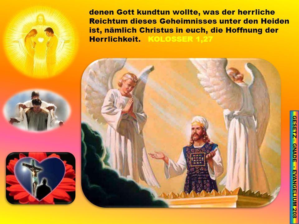 HEILIGTUM 02 – GESETZ 30 denen Gott kundtun wollte, was der herrliche Reichtum dieses Geheimnisses unter den Heiden ist, nämlich Christus in euch, die Hoffnung der Herrlichkeit.