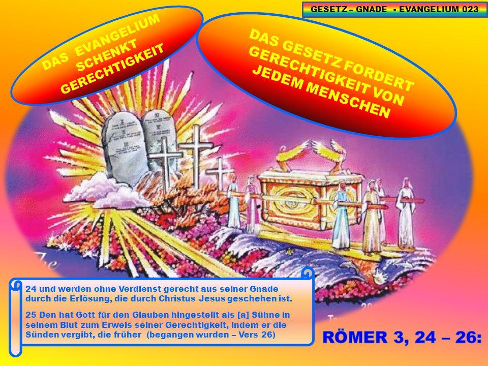 DAS GESETZ FORDERT GERECHTIGKEIT VON JEDEM MENSCHEN 24 und werden ohne Verdienst gerecht aus seiner Gnade durch die Erlösung, die durch Christus Jesus geschehen ist.
