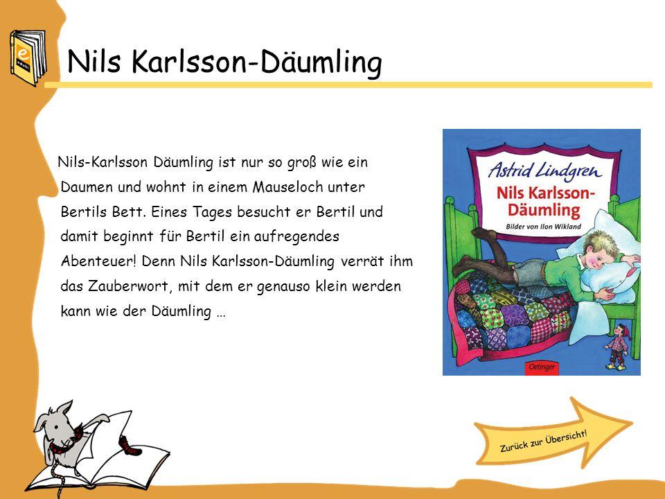 Nils Karlsson-Däumling Nils-Karlsson Däumling ist nur so groß wie ein Daumen und wohnt in einem Mauseloch unter Bertils Bett. Eines Tages besucht er B