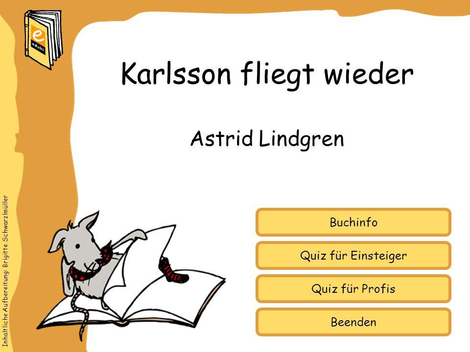 Inhaltliche Aufbereitung: Brigitte Schwarzlmüller Quiz für Einsteiger Quiz für Profis Buchinfo Astrid Lindgren Karlsson fliegt wieder Beenden