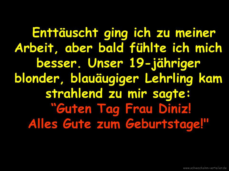 Als sie herunter kamen, sagten sie kaum Guten Tag zu mir!! www.schwachsinn-verteiler.de