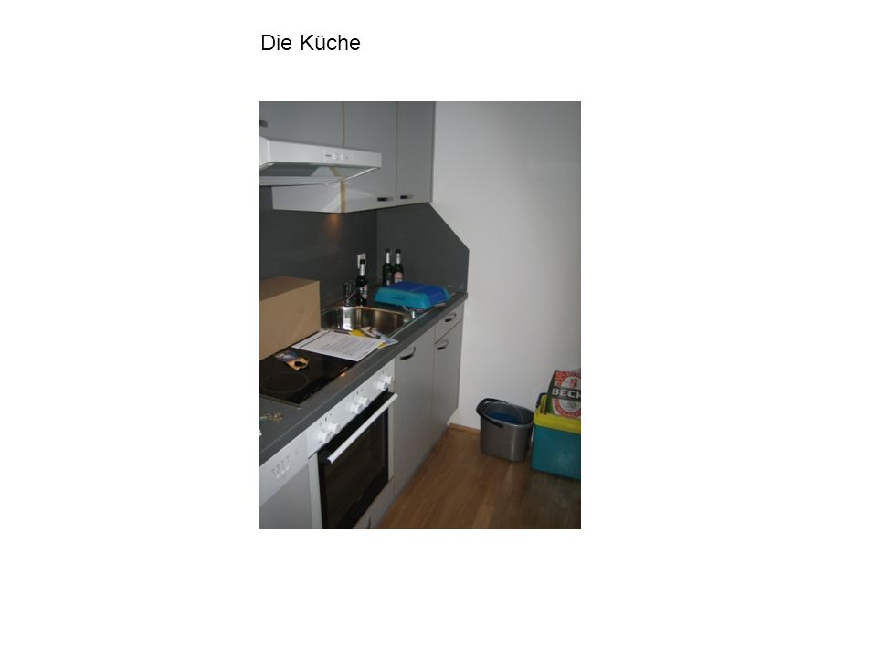 Noch mal die Küche Für die, die es nicht bemerkt haben, es ist die Selbe, nur aus einer anderen Perspektive