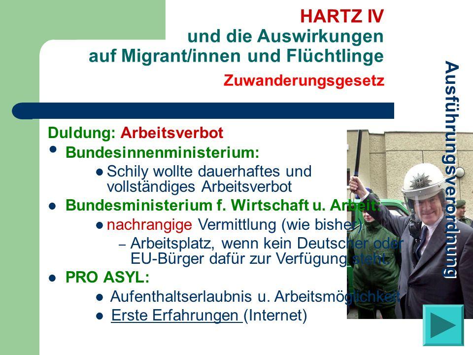 Zuwanderungsgesetz HARTZ IV und die Auswirkungen auf Migrant/innen und Flüchtlinge Duldung: Arbeitsverbot Bundesinnenministerium: Schily wollte dauerh