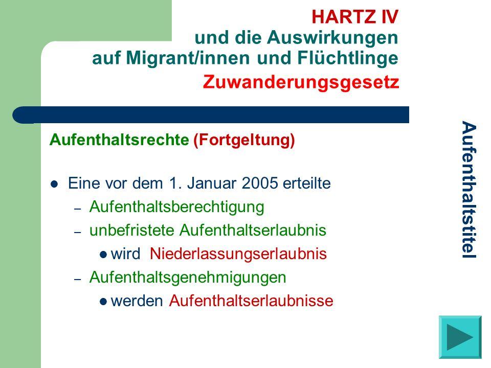 Aufenthaltsrechte (Fortgeltung) Eine vor dem 1. Januar 2005 erteilte – Aufenthaltsberechtigung – unbefristete Aufenthaltserlaubnis wird Niederlassungs