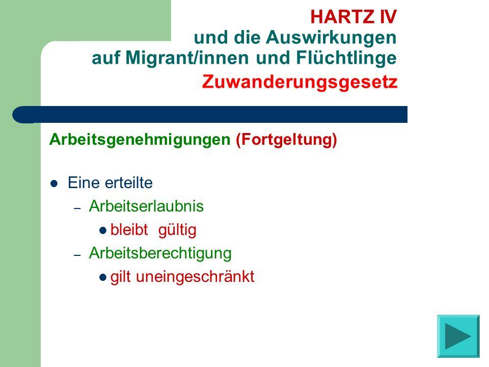 Arbeitsgenehmigungen (Fortgeltung) Eine erteilte – Arbeitserlaubnis bleibt gültig – Arbeitsberechtigung gilt uneingeschränkt Zuwanderungsgesetz HARTZ