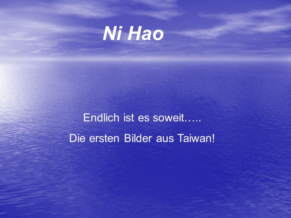 Ni Hao Endlich ist es soweit….. Die ersten Bilder aus Taiwan!