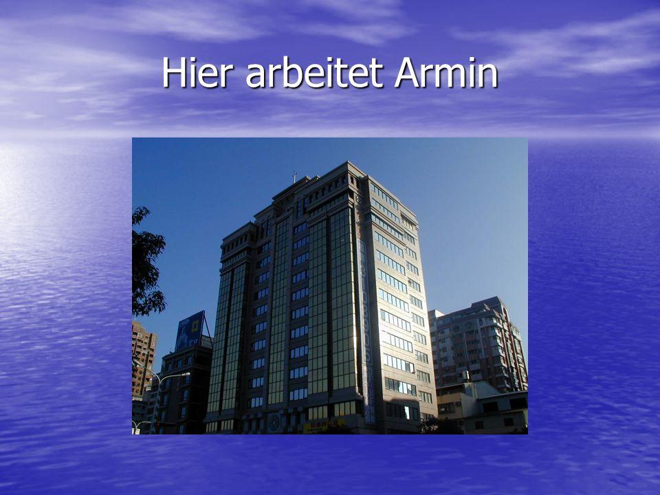 Hier arbeitet Armin