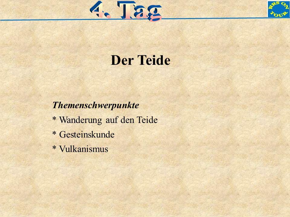 Der Teide Themenschwerpunkte * Gesteinskunde * Vulkanismus * Wanderung auf den Teide