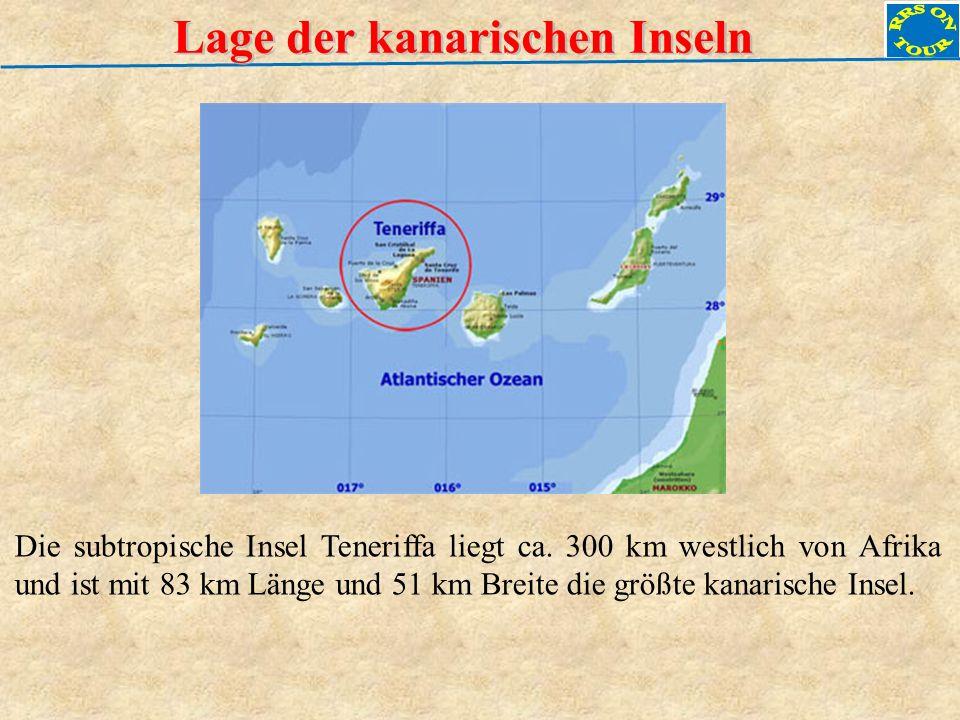 Lage der kanarischen Inseln Die subtropische Insel Teneriffa liegt ca. 300 km westlich von Afrika und ist mit 83 km Länge und 51 km Breite die größte