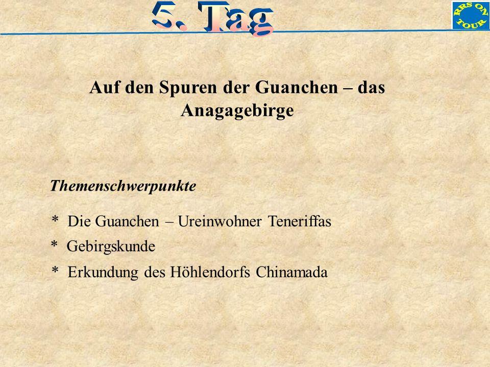 Auf den Spuren der Guanchen – das Anagagebirge Themenschwerpunkte * Die Guanchen – Ureinwohner Teneriffas * Gebirgskunde * Erkundung des Höhlendorfs C