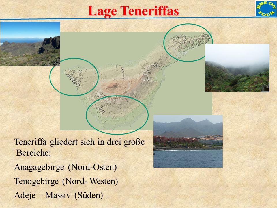 Lage Teneriffas Teneriffa gliedert sich in drei große Bereiche: Anagagebirge (Nord-Osten) Adeje – Massiv (Süden) Tenogebirge (Nord- Westen)