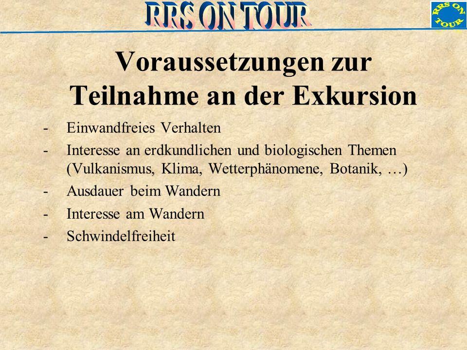 Voraussetzungen zur Teilnahme an der Exkursion -Einwandfreies Verhalten -Interesse an erdkundlichen und biologischen Themen (Vulkanismus, Klima, Wette
