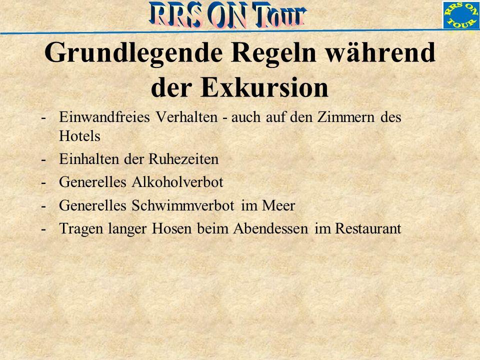 Grundlegende Regeln während der Exkursion -Einwandfreies Verhalten - auch auf den Zimmern des Hotels -Einhalten der Ruhezeiten -Generelles Alkoholverb