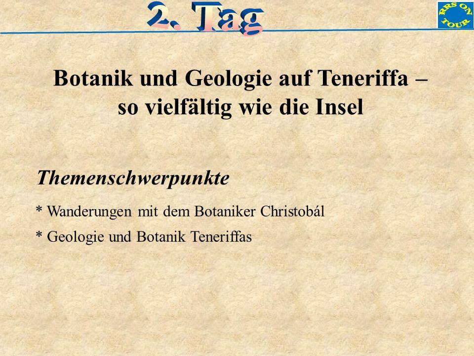 Themenschwerpunkte * Wanderungen mit dem Botaniker Christobál * Geologie und Botanik Teneriffas Botanik und Geologie auf Teneriffa – so vielfältig wie