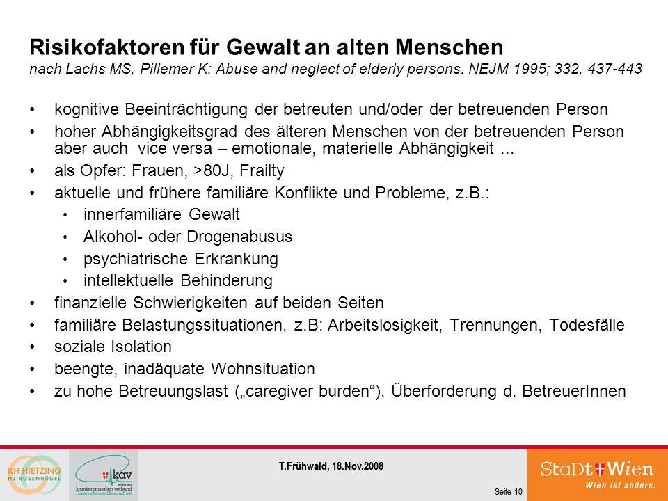 Seite 10 T.Frühwald, 18.Nov.2008 Risikofaktoren für Gewalt an alten Menschen nach Lachs MS, Pillemer K: Abuse and neglect of elderly persons. NEJM 199