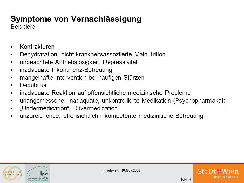 Seite 16 T.Frühwald, 18.Nov.2008 Symptome von Vernachlässigung Beispiele Kontrakturen Dehydratation, nicht krankheitsassoziierte Malnutrition unbeacht