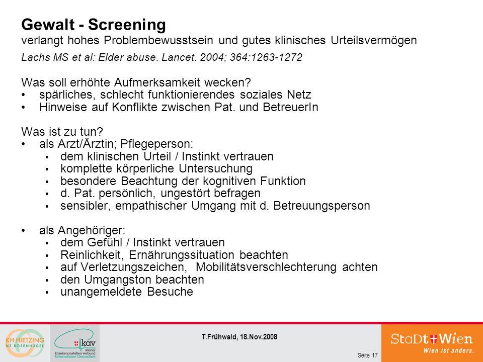 Seite 17 T.Frühwald, 18.Nov.2008 Gewalt - Screening verlangt hohes Problembewusstsein und gutes klinisches Urteilsvermögen Lachs MS et al: Elder abuse