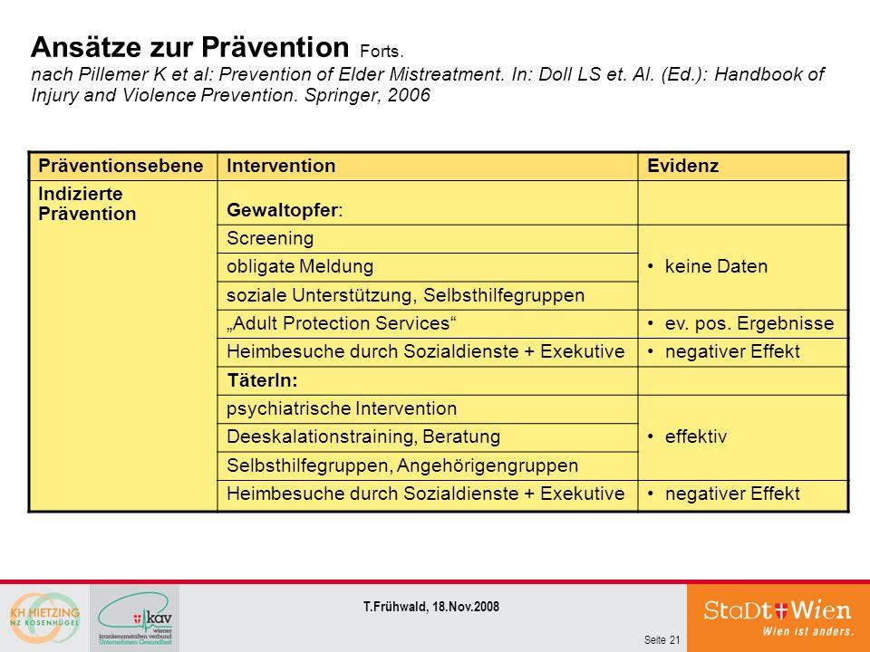 Seite 21 T.Frühwald, 18.Nov.2008 Ansätze zur Prävention Forts. nach Pillemer K et al: Prevention of Elder Mistreatment. In: Doll LS et. Al. (Ed.): Han