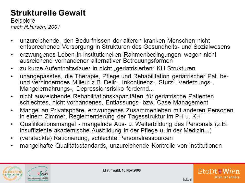Seite 6 T.Frühwald, 18.Nov.2008 Seite 6 T.Frühwald, 18.Nov.2008 Strukturelle Gewalt Beispiele nach R.Hirsch, 2001 unzureichende, den Bedürfnissen der