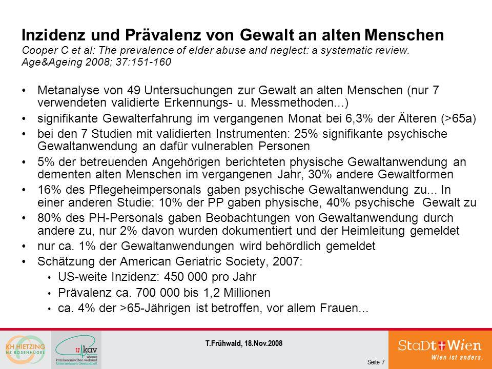Seite 7 T.Frühwald, 18.Nov.2008 Seite 7 T.Frühwald, 18.Nov.2008 Inzidenz und Prävalenz von Gewalt an alten Menschen Cooper C et al: The prevalence of