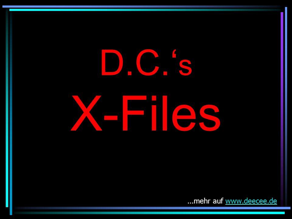 D.C. s X-Files...mehr auf www.deecee.dewww.deecee.de