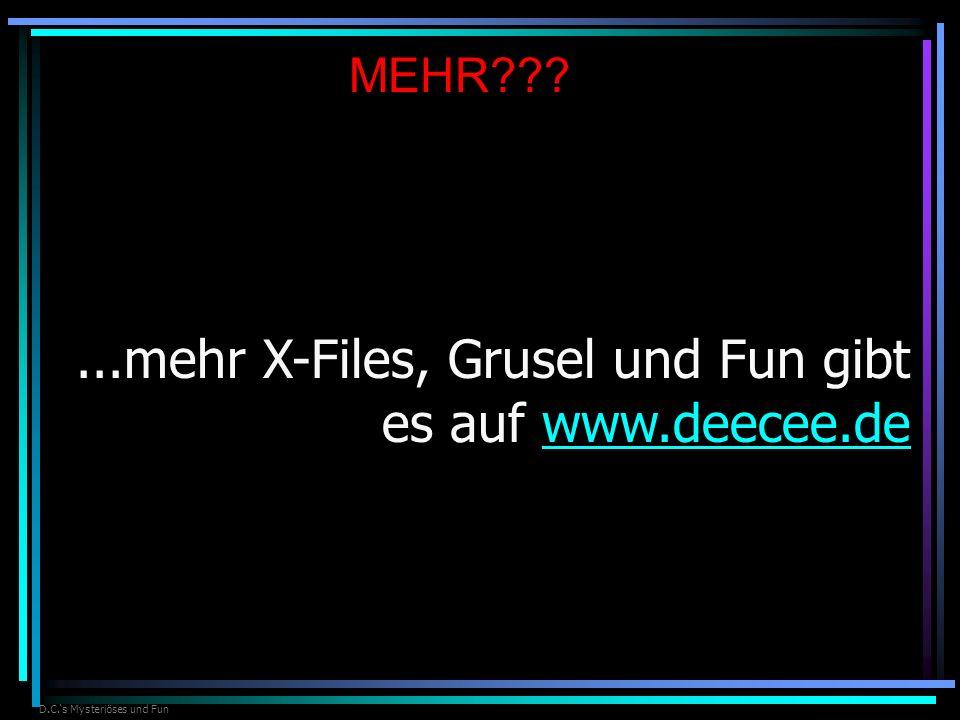 D.C.s Mysteriöses und Fun MEHR???...mehr X-Files, Grusel und Fun gibt es auf www.deecee.dewww.deecee.de