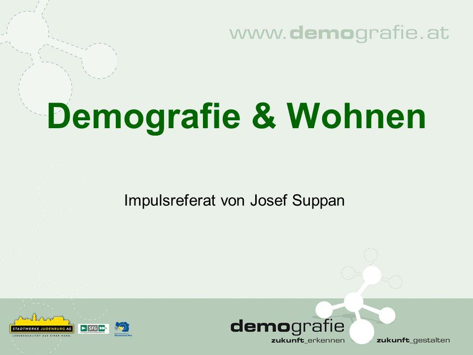 Demografie & Wohnen Impulsreferat von Josef Suppan