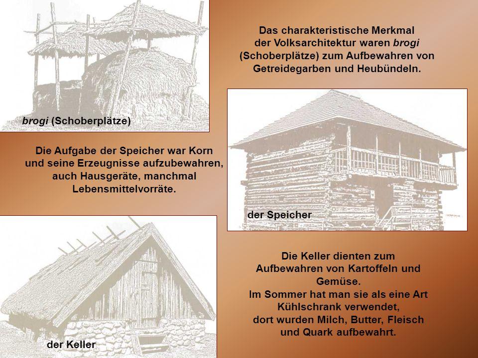 Das charakteristische Merkmal der Volksarchitektur waren brogi (Schoberplätze) zum Aufbewahren von Getreidegarben und Heubündeln. Die Aufgabe der Spei
