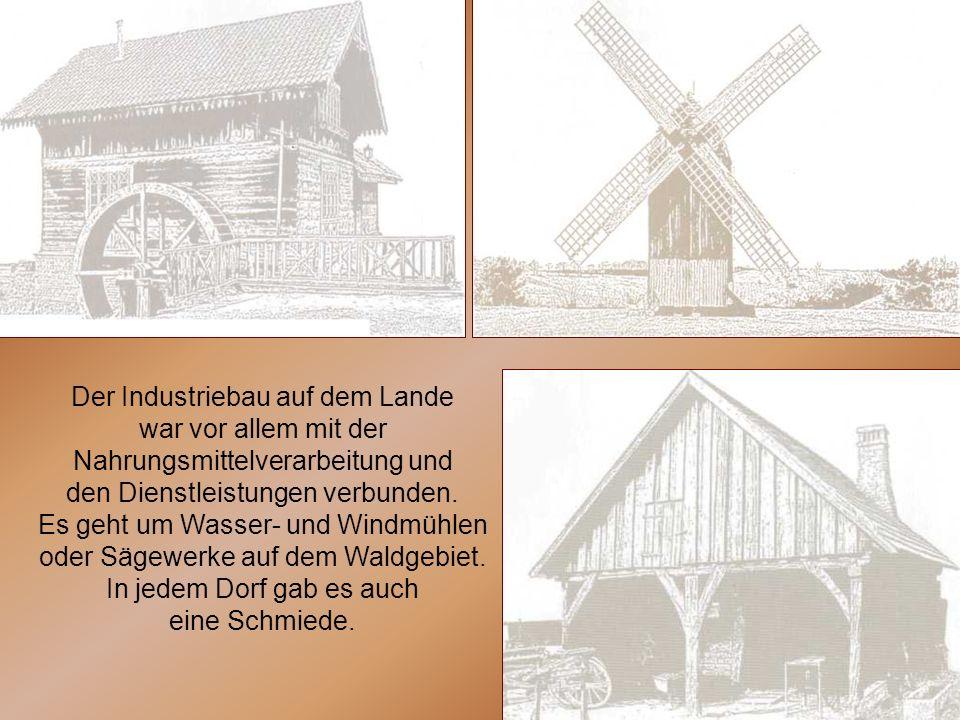 Der Industriebau auf dem Lande war vor allem mit der Nahrungsmittelverarbeitung und den Dienstleistungen verbunden. Es geht um Wasser- und Windmühlen
