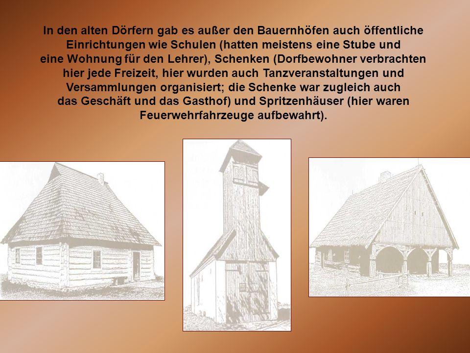 In den alten Dörfern gab es außer den Bauernhöfen auch öffentliche Einrichtungen wie Schulen (hatten meistens eine Stube und eine Wohnung für den Lehr