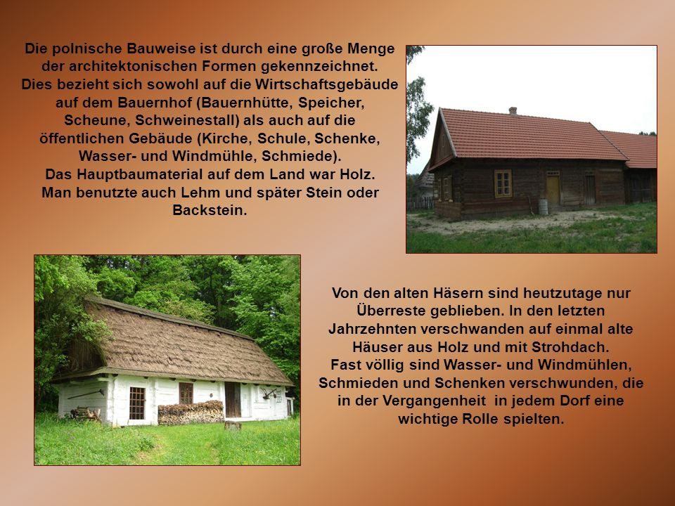 Die polnische Bauweise ist durch eine große Menge der architektonischen Formen gekennzeichnet. Dies bezieht sich sowohl auf die Wirtschaftsgebäude auf