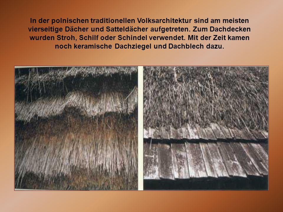 In der polnischen traditionellen Volksarchitektur sind am meisten vierseitige Dächer und Satteldächer aufgetreten. Zum Dachdecken wurden Stroh, Schilf