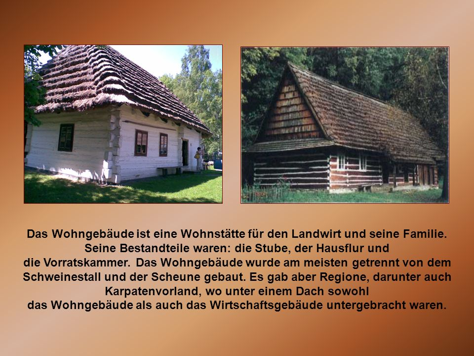 Das Wohngebäude ist eine Wohnstätte für den Landwirt und seine Familie. Seine Bestandteile waren: die Stube, der Hausflur und die Vorratskammer. Das W