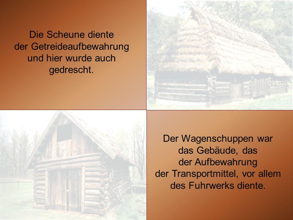 Die Scheune diente der Getreideaufbewahrung und hier wurde auch gedrescht. Der Wagenschuppen war das Gebäude, das der Aufbewahrung der Transportmittel