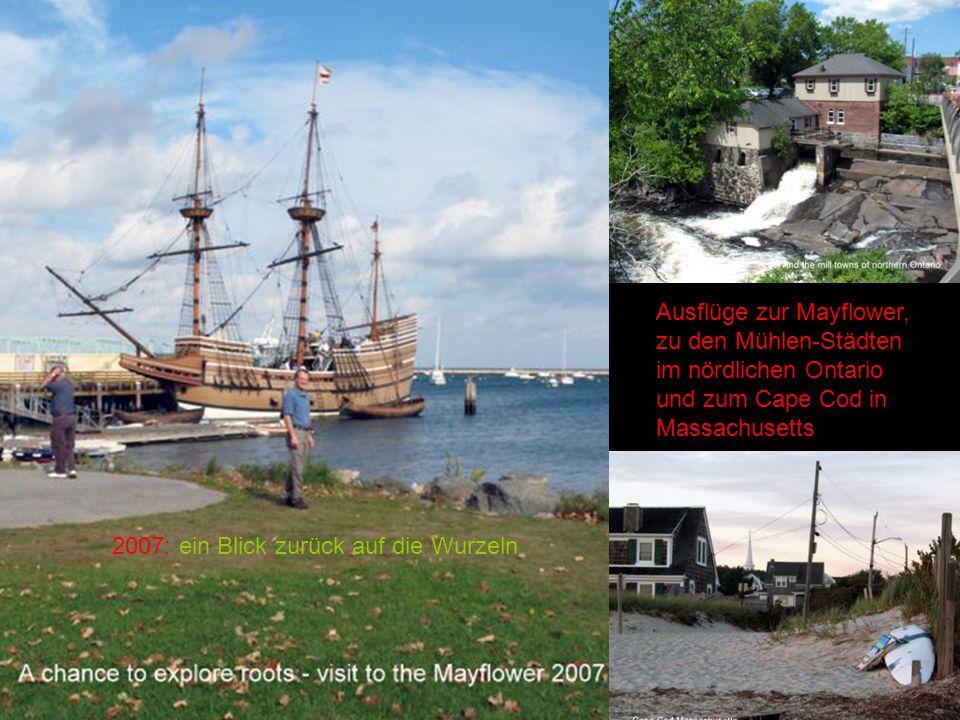 Ausflüge zur Mayflower, zu den Mühlen-Städten im nördlichen Ontario und zum Cape Cod in Massachusetts 2007: ein Blick zurück auf die Wurzeln