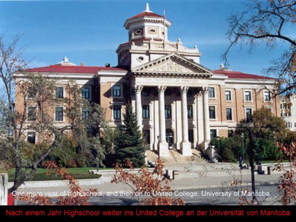 Nach einem Jahr Highschool weiter ins United College an der Universität von Manitoba