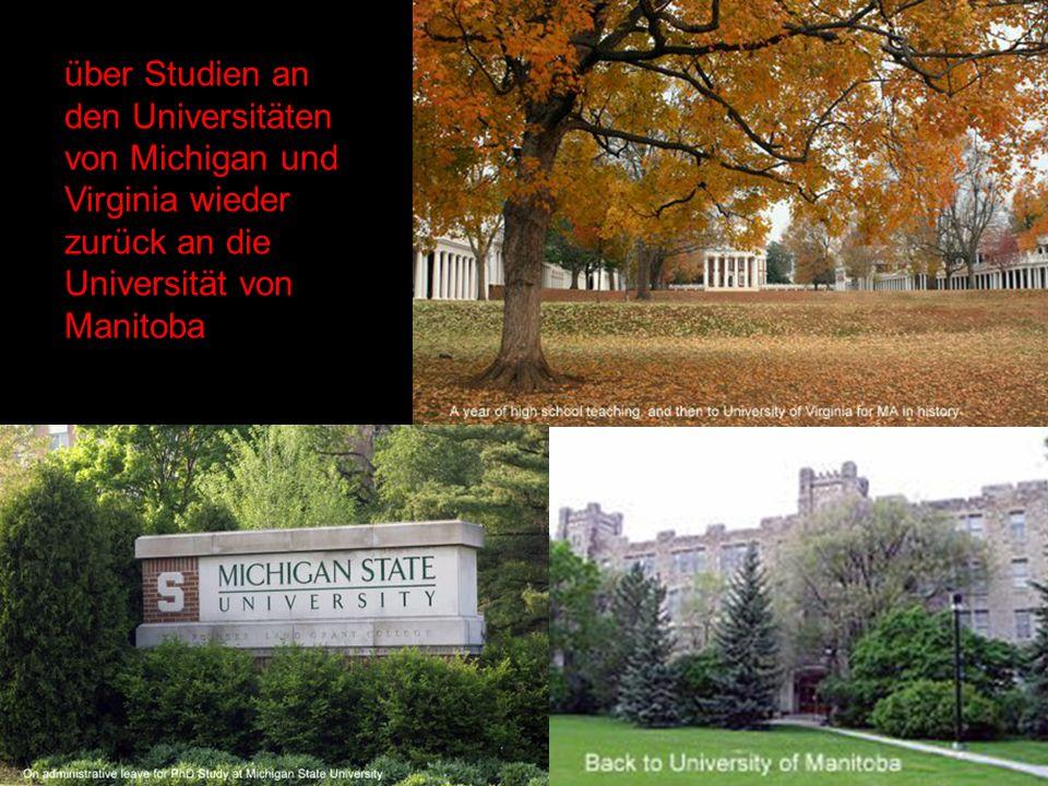 über Studien an den Universitäten von Michigan und Virginia wieder zurück an die Universität von Manitoba